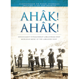 Ahâk! Ahâk! Moravian Music of the Labrador Inuit