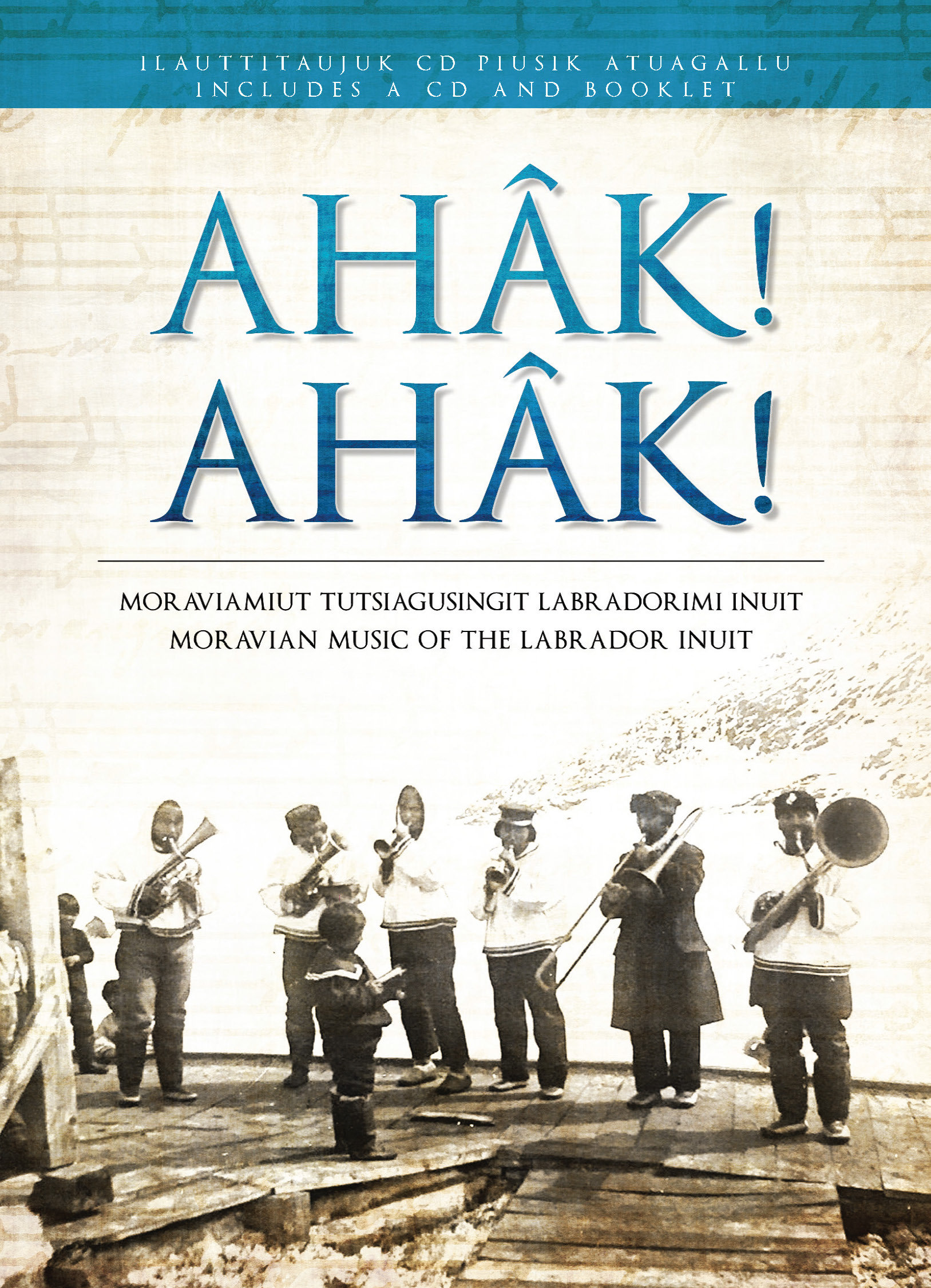 Ahâk! Ahâk! Moravian Music of the Labrador Inuit