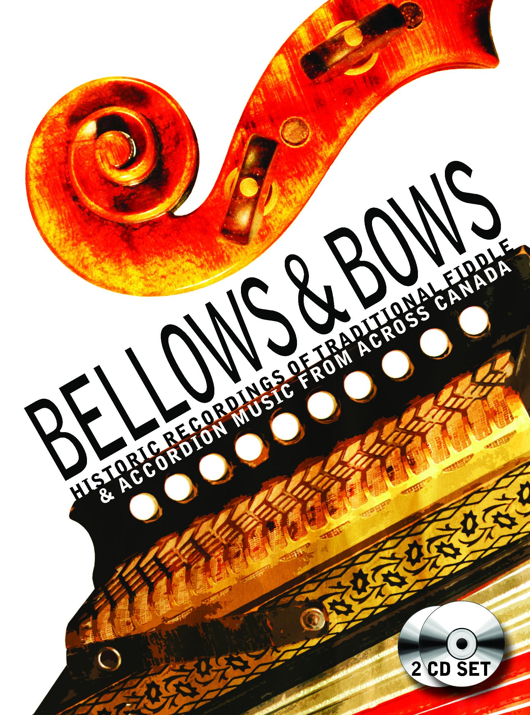 Bellows & Bows: Historic Recordings of Fiddle and Accordion Music from Across Canada/ Soufflets et Archets: Enregistrements Historiques de Musique Traditionelle pour Violon et Accordéon du Canada