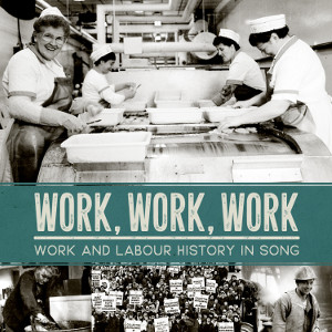 Work Work Work: Work and Labour History in Song